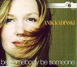 Anik Kadinski - Be Somebody Be Someone (Austria 2002 CDSI)